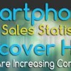 Smartphone Sales Statistics - Discover How Stats Are Increasing Consistently